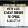 We're Back! Cinematheque re-opens August 14th