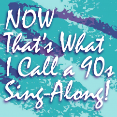 NOW That's What I Call a 90s Sing-Along!
