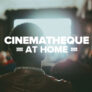 Introducing the new Cinematheque at Home!