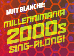 Nuit Blanche: Millennimania 2000s Sing-Along!